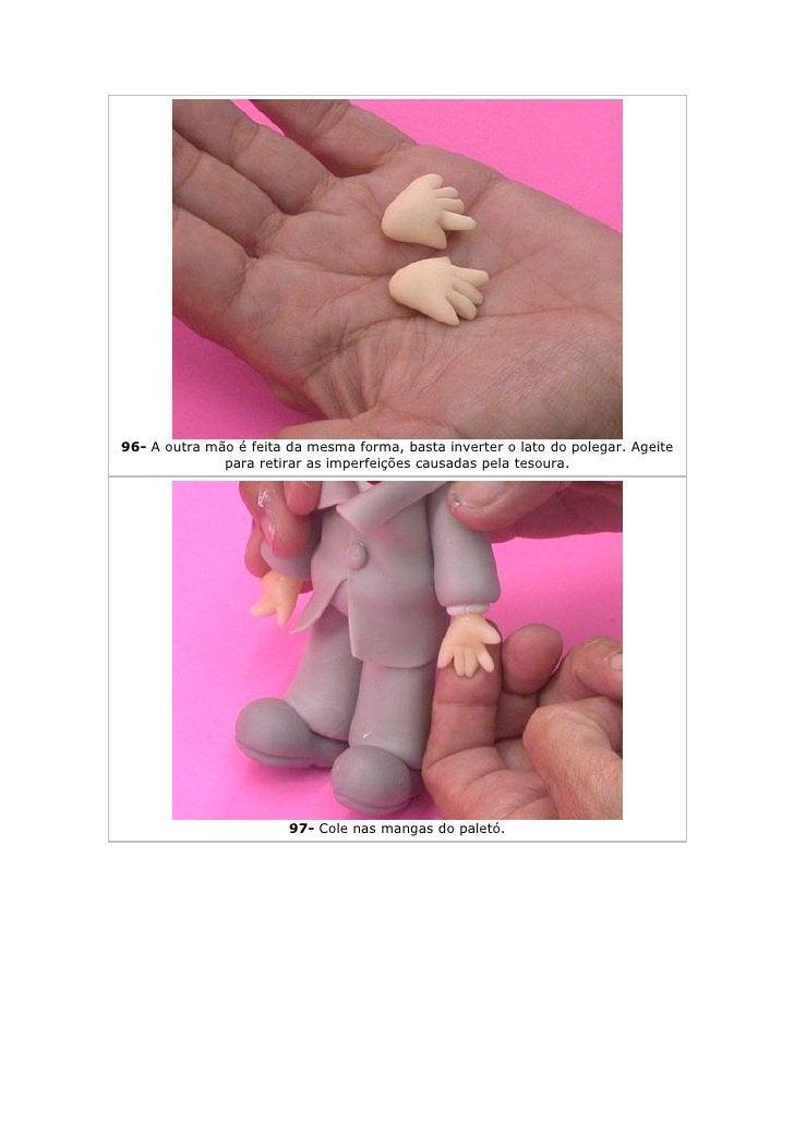 96- A outra mão é feita da mesma forma, basta inverter o lato do polegar. Ageite               para retirar as imperfeiçõe...