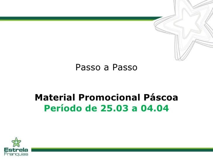 Passo a Passo Material Promocional Páscoa  Período de 25.03 a 04.04