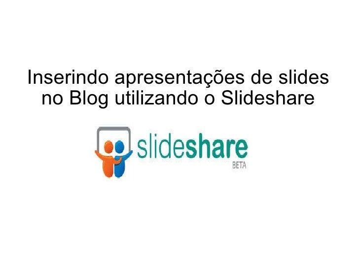Inserindo apresentações de slides no Blog utilizando o Slideshare