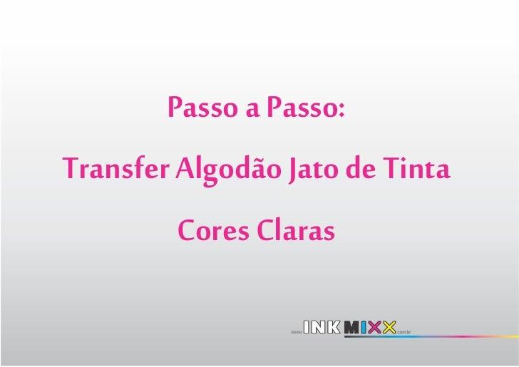Passo a Passo:Transfer Algodão Jato de Tinta         Cores Claras