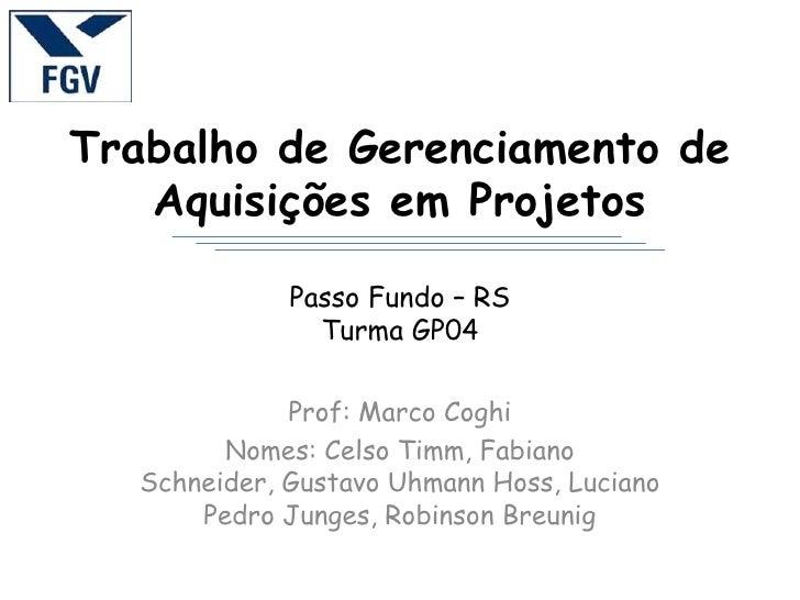 Trabalho de Gerenciamento de   Aquisições em Projetos             Passo Fundo – RS               Turma GP04             Pr...