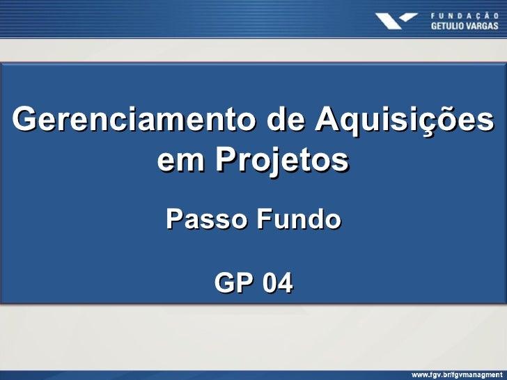Gerenciamento de Aquisições        em Projetos        Passo Fundo           GP 04