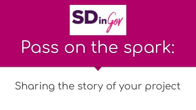 Pass on the spark: Sharing the story of your project