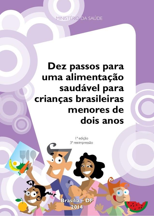 1 MINISTÉRIO DA SAÚDE 1ª edição 3ª reeimpressão Dez passos para uma alimentação saudável para crianças brasileiras menores...