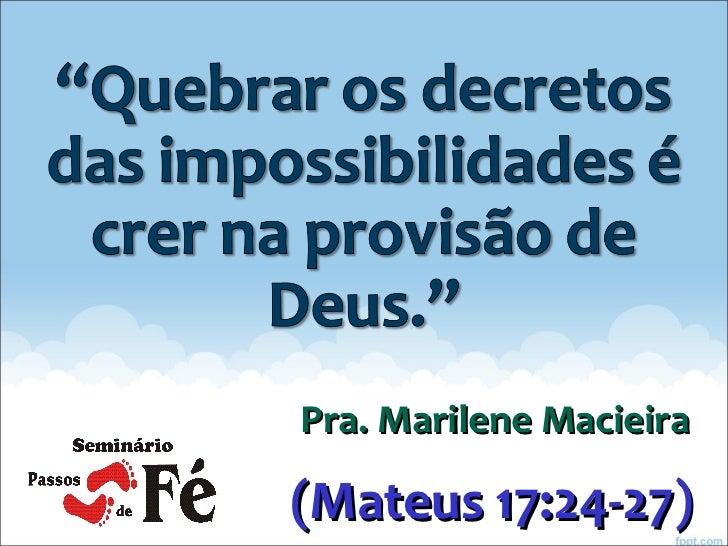 (Mateus 17:24-27)  Pra. Marilene Macieira