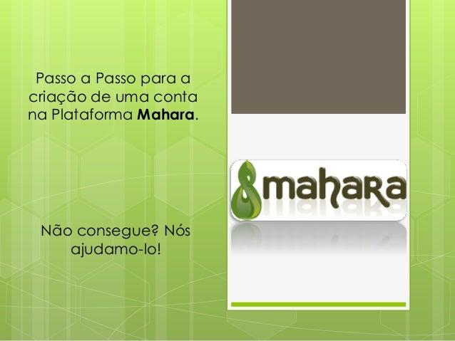 Passo a Passo para acriação de uma contana Plataforma Mahara.Não consegue? Nósajudamo-lo!