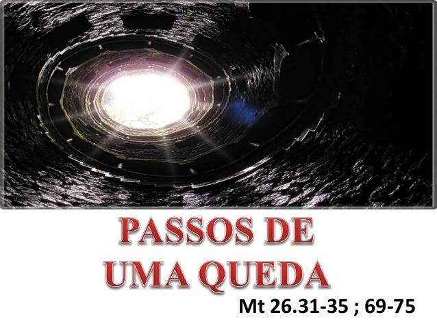 Mt 26.31-35 ; 69-75 Mt 26.31-35 ; 69-75