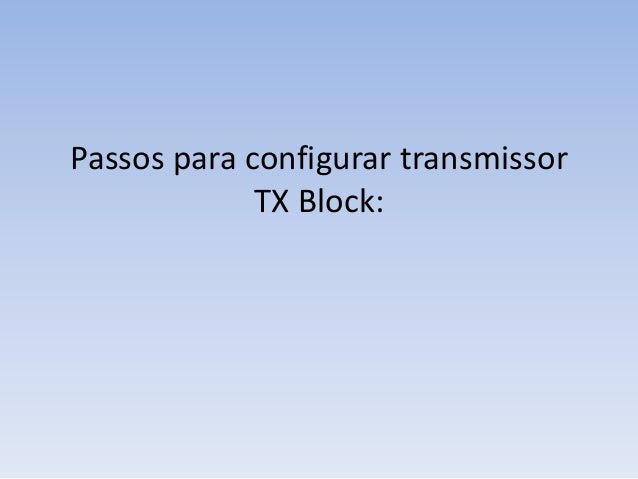Passos para configurar transmissor TX Block: