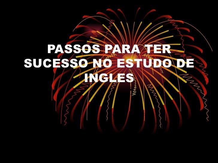 PASSOS PARA TER SUCESSO NO ESTUDO DE INGLES