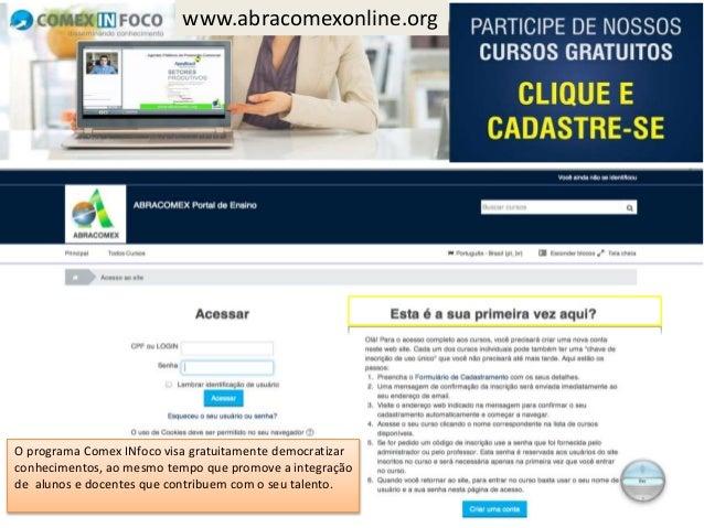 O programa Comex INfoco visa gratuitamente democratizar conhecimentos, ao mesmo tempo que promove a integração de alunos e...