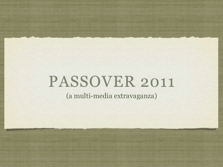 PASSOVER 2011 (a multi-media extravaganza)