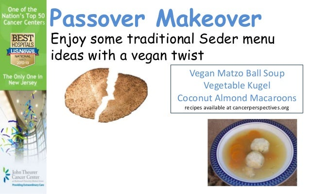 Passover MakeoverEnjoy some traditional Seder menuideas with a vegan twist                    Vegan Matzo Ball Soup       ...