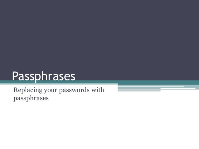 Passphrases Replacing your passwords with passphrases