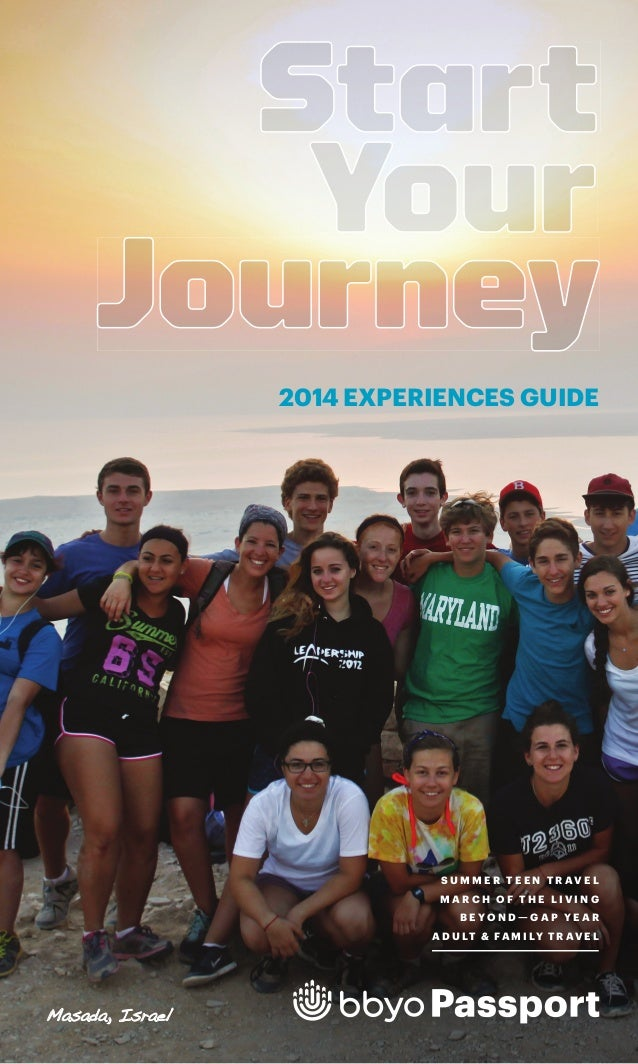 Start Your Journey 2014 EXPERIENCES GUIDE  S U M M E R TE E N TR AVE L MARCH OF THE LIVING BEYOND — GAP YE AR A D U L T & ...