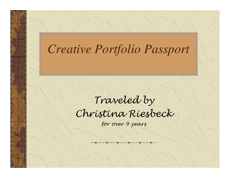 Creative Portfolio Passport           Traveled by      Christina Riesbeck           for over 9 years