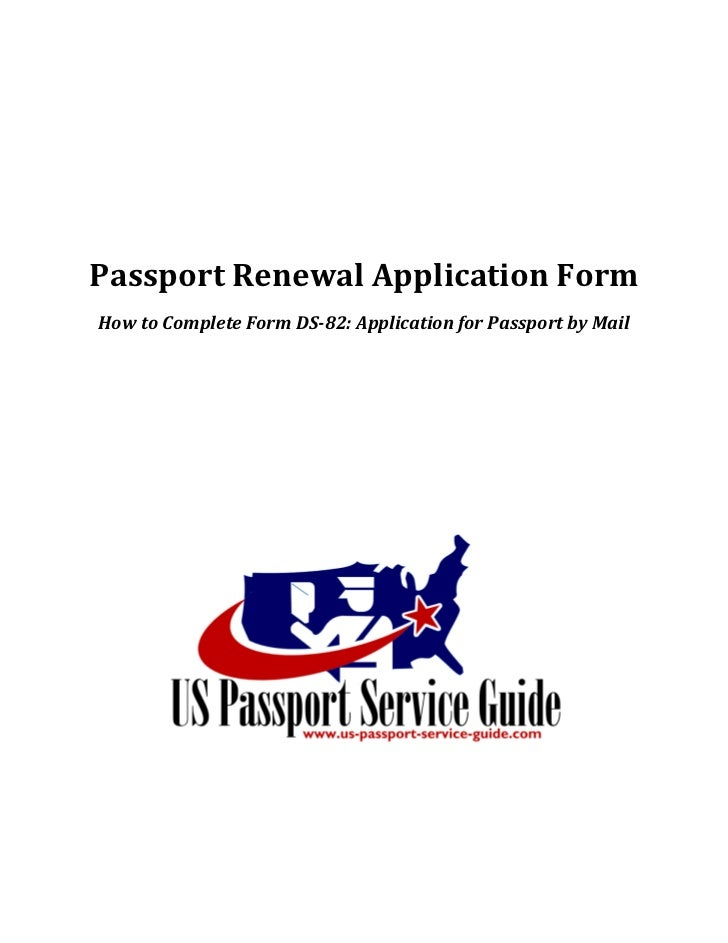 Passport Renewal Application Form How to Complete Form DS-82: Application for Passport by Mail