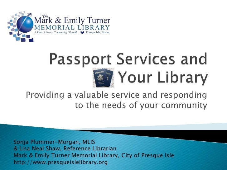Passport Services and Your Library<br />Providing a valuable service and responding to the needs of your community <br />S...