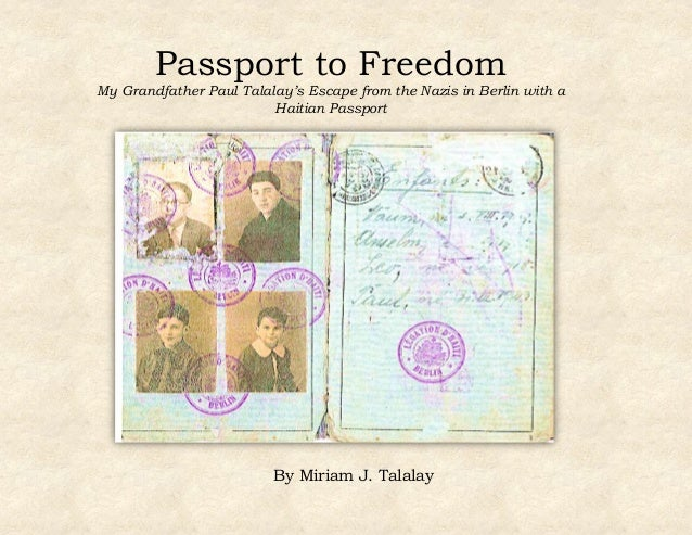 Passport to Freedom My Grandfather Paul Talalay's Escape from the Nazis in Berlin with a Haitian Passport By Miriam J. Tal...