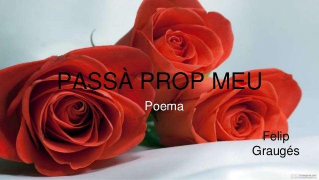 PASSÀ PROP MEU Poema Felip Graugés