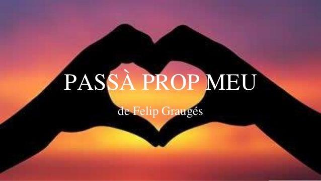 PASSÀ PROP MEU de Felip Graugés