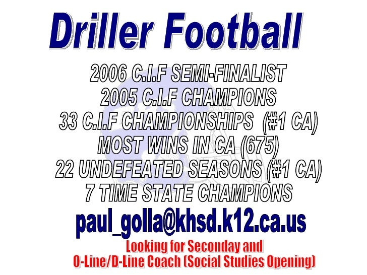 Driller Football [email_address] 2006 C.I.F SEMI-FINALIST 2005 C.I.F CHAMPIONS 33 C.I.F CHAMPIONSHIPS  (#1 CA) MOST WINS I...