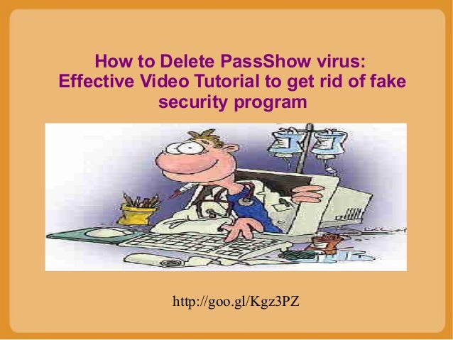 How to Delete PassShow virus: Effective Video Tutorial to get rid of fake security program  http://goo.gl/Kgz3PZ