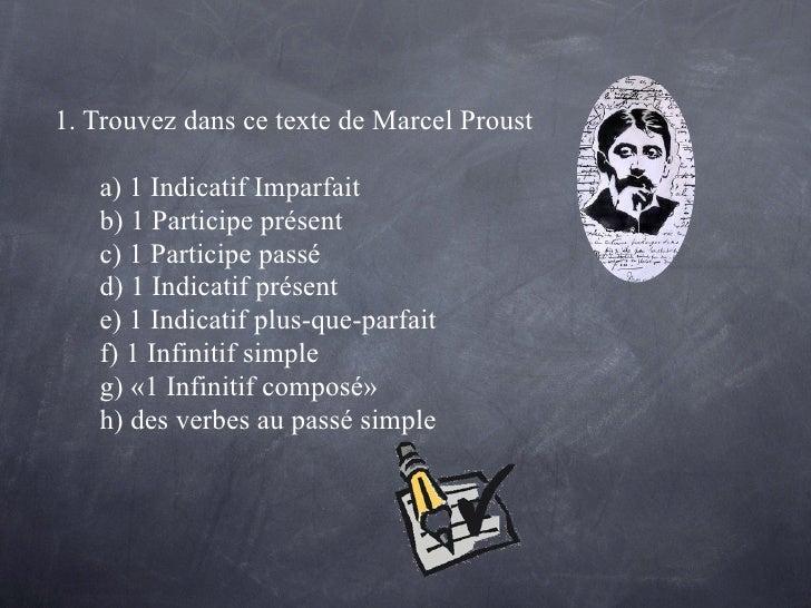 1. Trouvez dans ce texte de Marcel Proust   a) 1 Indicatif Imparfait   b) 1 Participe présent   c) 1 Participe passé   d) ...