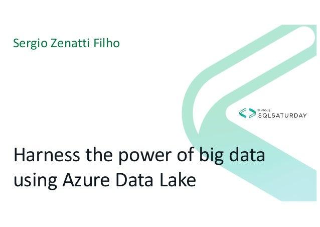 Harness the power of big data using Azure Data Lake Sergio Zenatti Filho