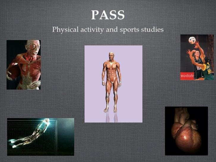PASS <ul><li>Physical activity and sports studies </li></ul>