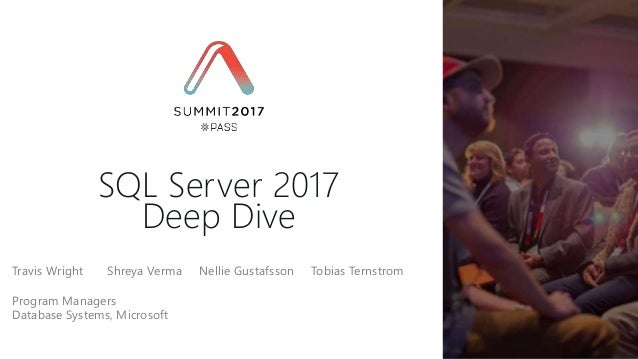 Travis Wright Shreya Verma Nellie Gustafsson Tobias Ternstrom Program Managers Database Systems, Microsoft SQL Server 2017...