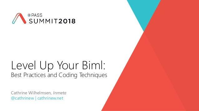 Level Up Your Biml: Best Practices and Coding Techniques Cathrine Wilhelmsen, Inmeta @cathrinew | cathrinew.net