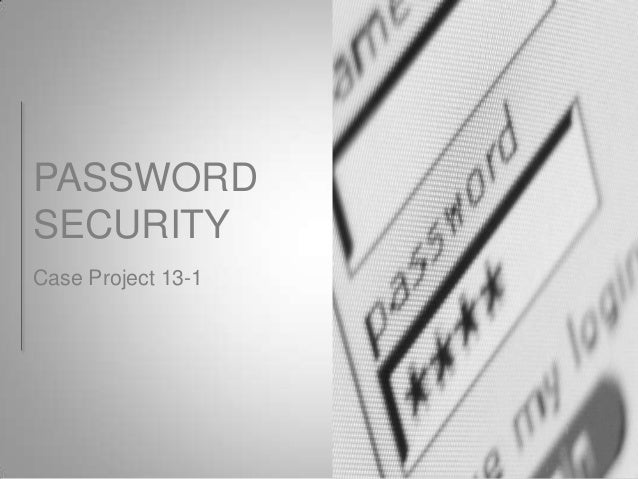 PASSWORD SECURITY Case Project 13-1