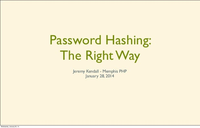 Password Hashing: The Right Way Jeremy Kendall - Memphis PHP January 28, 2014  Wednesday, January 29, 14