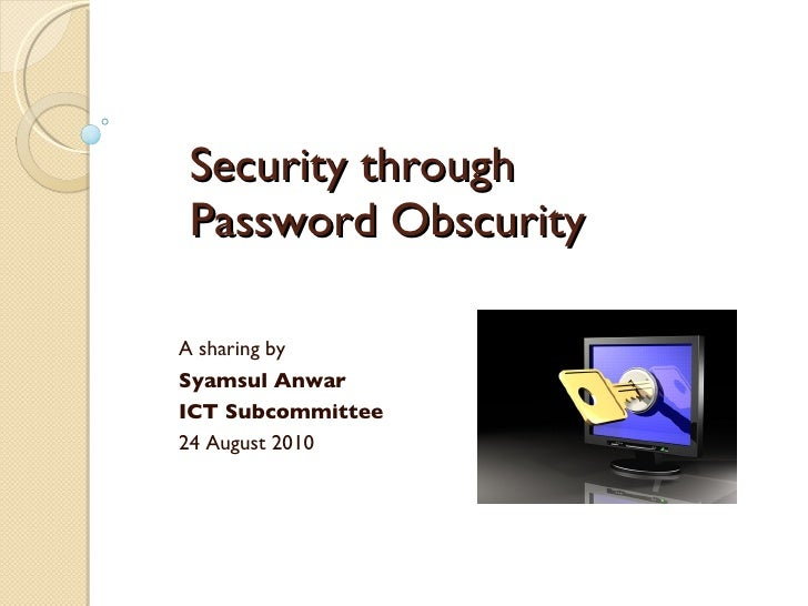 Security through  Password Obscurity A sharing by Syamsul Anwar ICT Subcommittee 24 August 2010