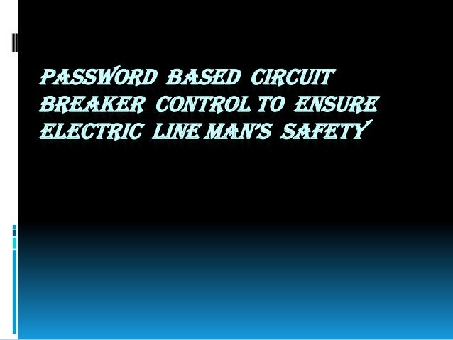 PASSWORD BASED CIRCUIT BREAKER CONTROL TO ENSURE ELECTRIC LINE MAN'S SAFETY