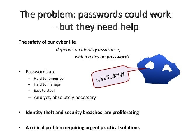 The problem: passwords could work – but they need help The safety of our cyber life depends on identity assurance, which r...