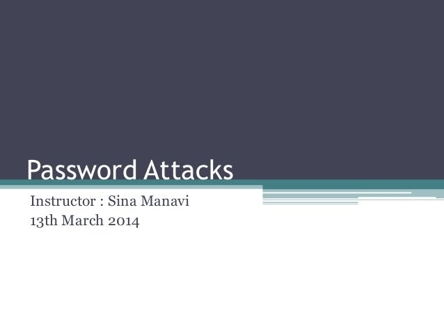 Password Attacks Instructor : Sina Manavi 13th March 2014
