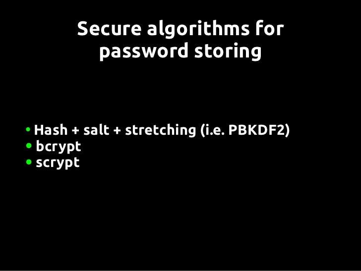 "Hash + salt + stretching●   Stretching = iterate (hash + salt) n-timeskey=""""for1tontimesdokey=hash(key+passwo..."