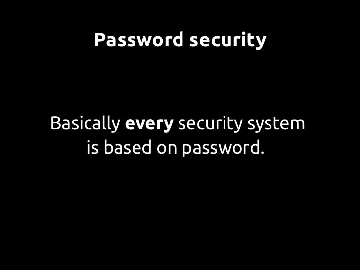 Password securityBasically every security system    is based on password.