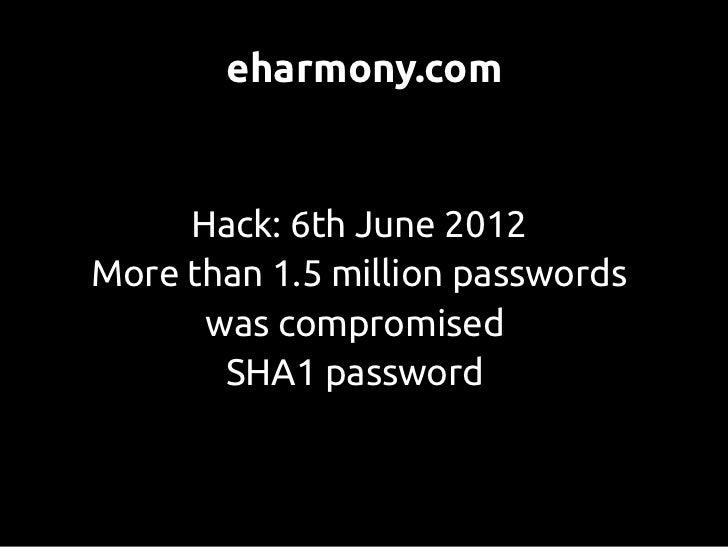 eharmony.com     Hack: 6th June 2012More than 1.5 million passwords      was compromised       SHA1 password