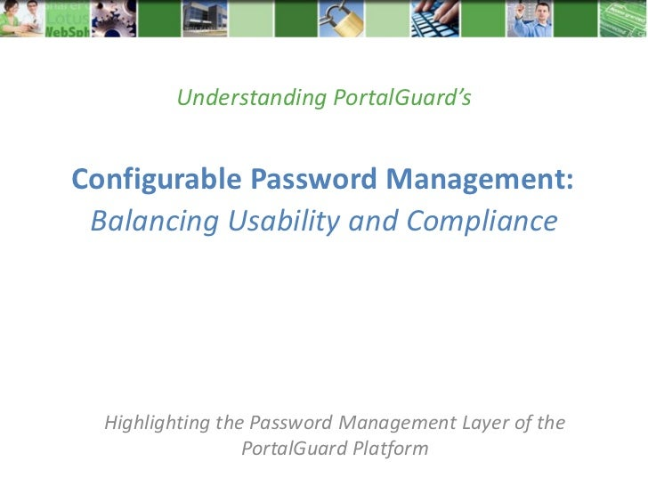 Understanding PortalGuard'sConfigurable Password Management: Balancing Usability and Compliance  Highlighting the Password...
