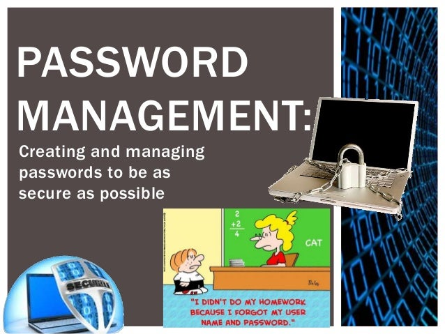 PASSWORDMANAGEMENT:Creating and managingpasswords to be assecure as possible