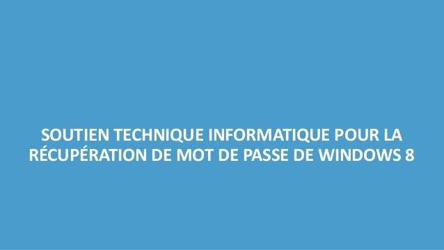 SOUTIEN TECHNIQUE INFORMATIQUE POUR LA RÉCUPÉRATION DE MOT DE PASSE DE WINDOWS 8