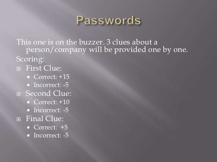 Passwords<br />This one is on the buzzer. 3 clues about a person/company will be provided one by one. <br />Scoring:<br />...