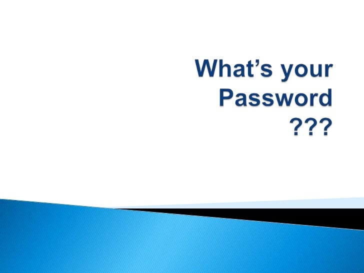 What's your Password ???<br />