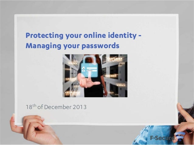 Protecting your online identity Managing your passwords  18th of December 2013