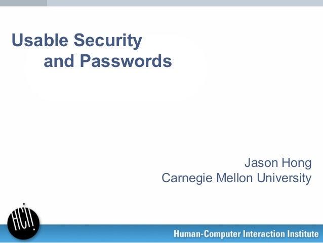 Usable Security and Passwords Jason Hong Carnegie Mellon University