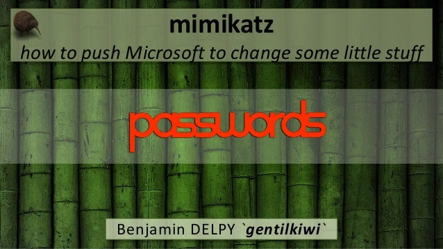 mimikatz  how to push Microsoft to change some little stuff  Benjamin DELPY `gentilkiwi`