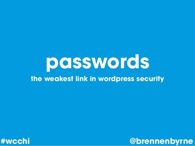 passwords the weakest link in wordpress security @brennenbyrne#wcchi