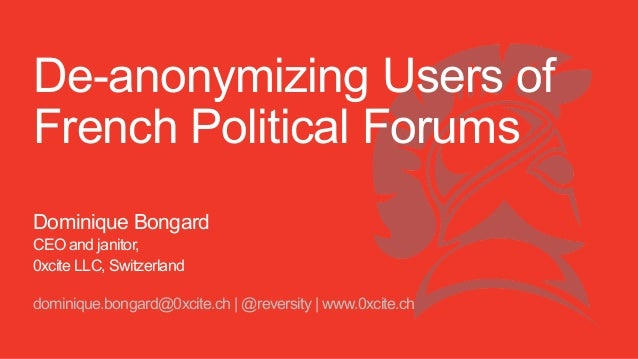 De-anonymizing Users of French Political Forums Dominique Bongard CEO and janitor, 0xcite LLC, Switzerland dominique.bonga...